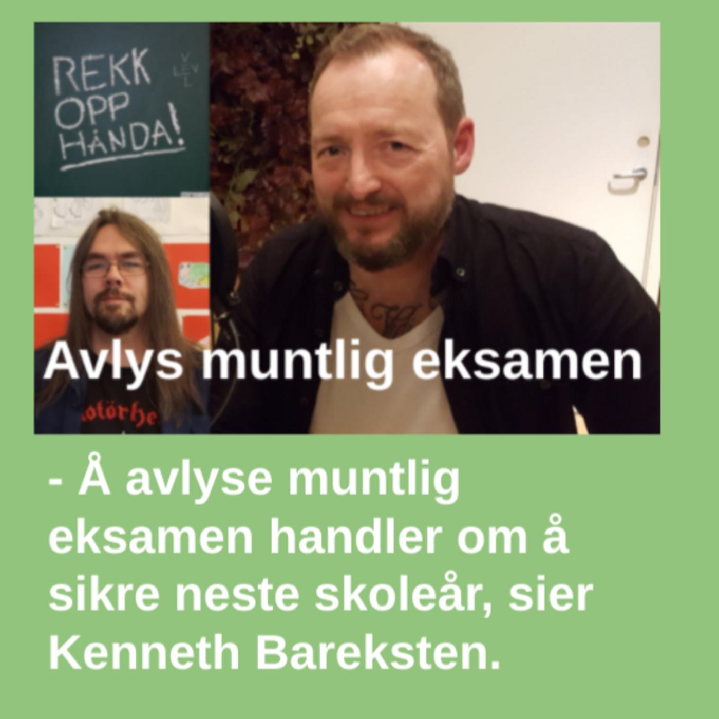 Avlys muntlig eksamen, sier Kenneth Barksten