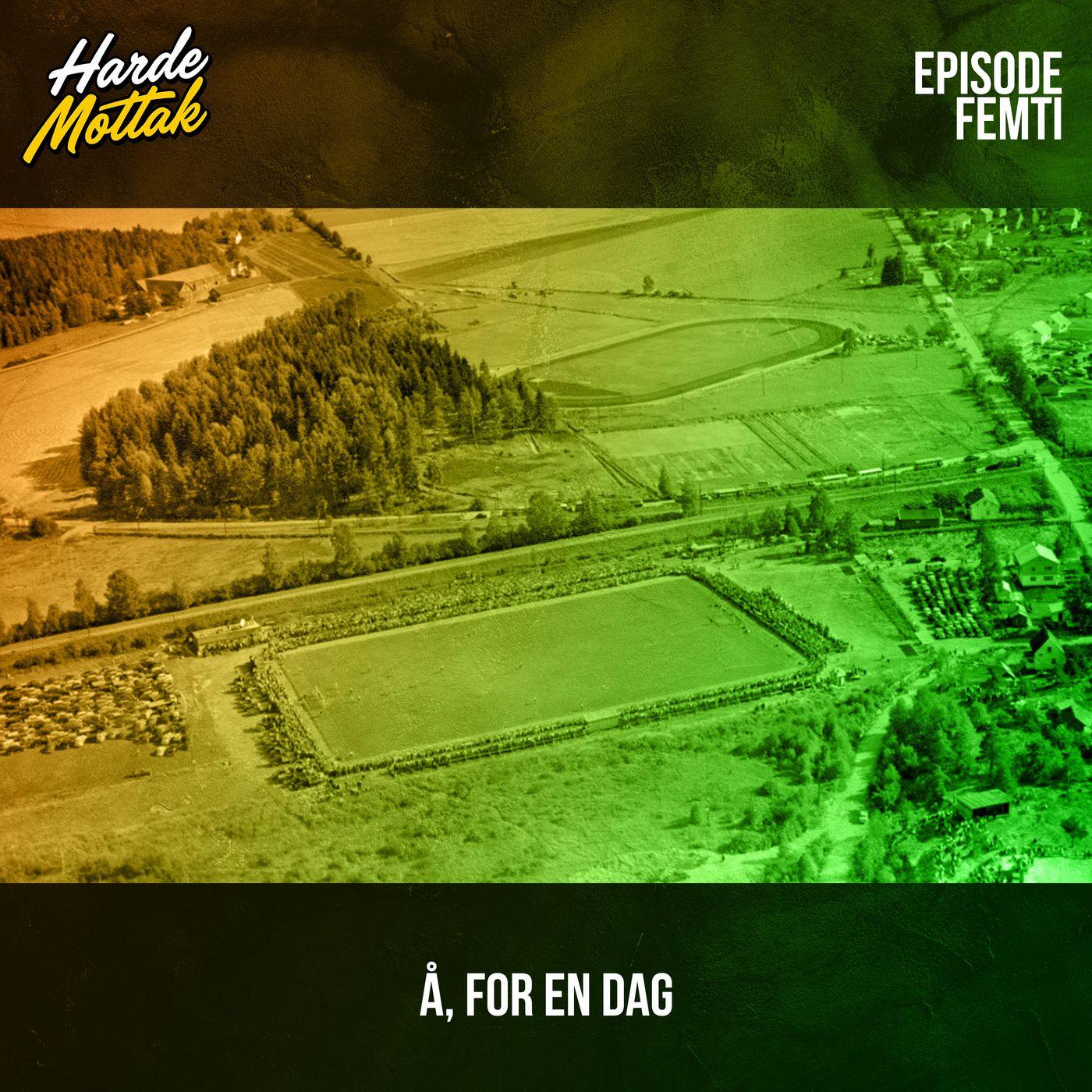 Episode 50: Å, for en dag