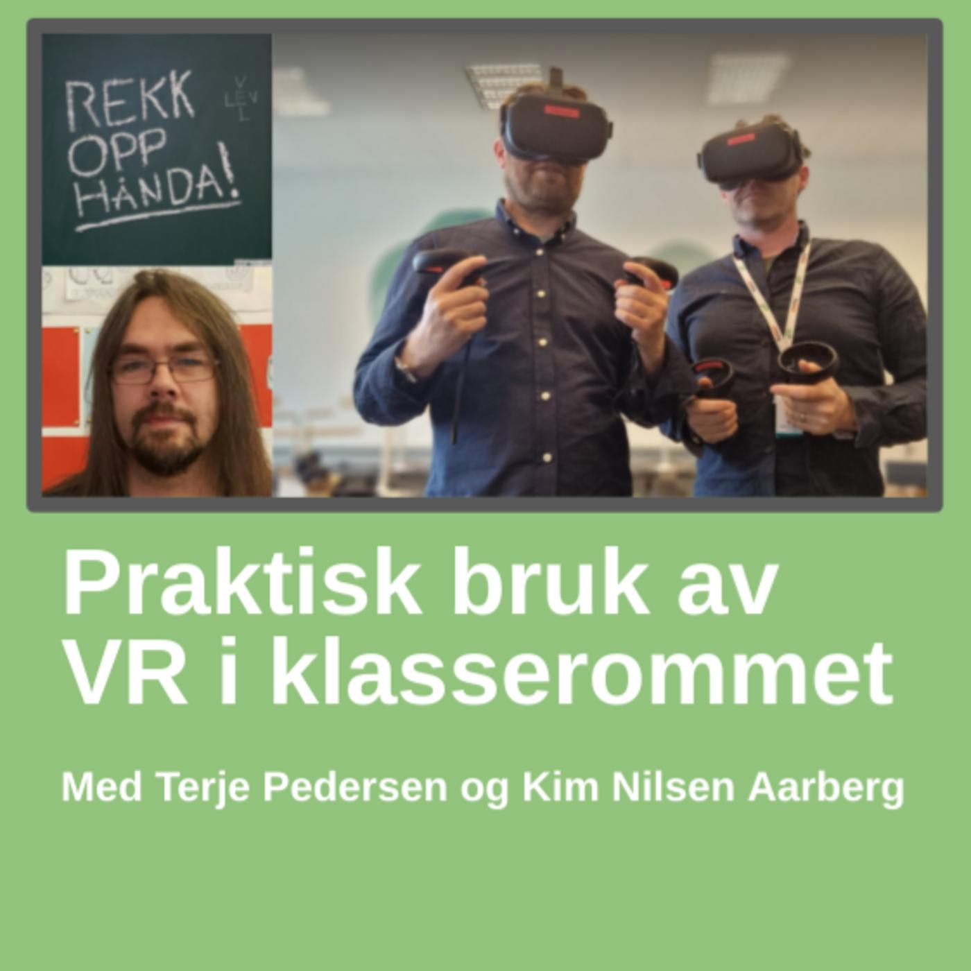 Praktisk bruk av VR i klasserommet - med Terje Pedersen og Kim Nilsen Aarberg