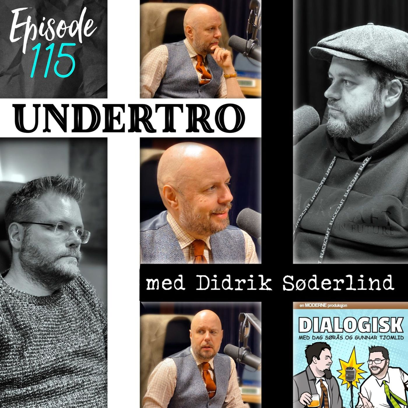 Episode 115: Undertro (med Didrik Søderlind)