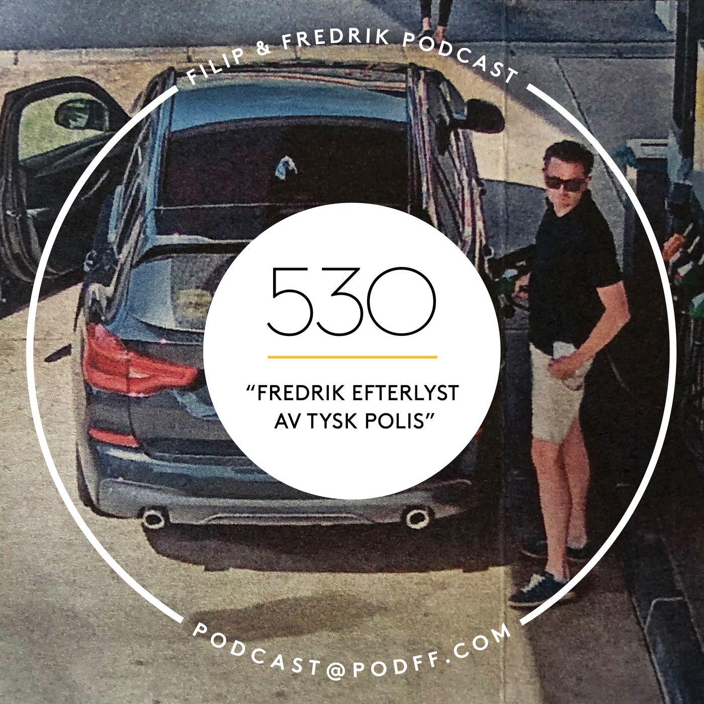 """530. """"Fredrik efterlyst av tysk polis"""""""
