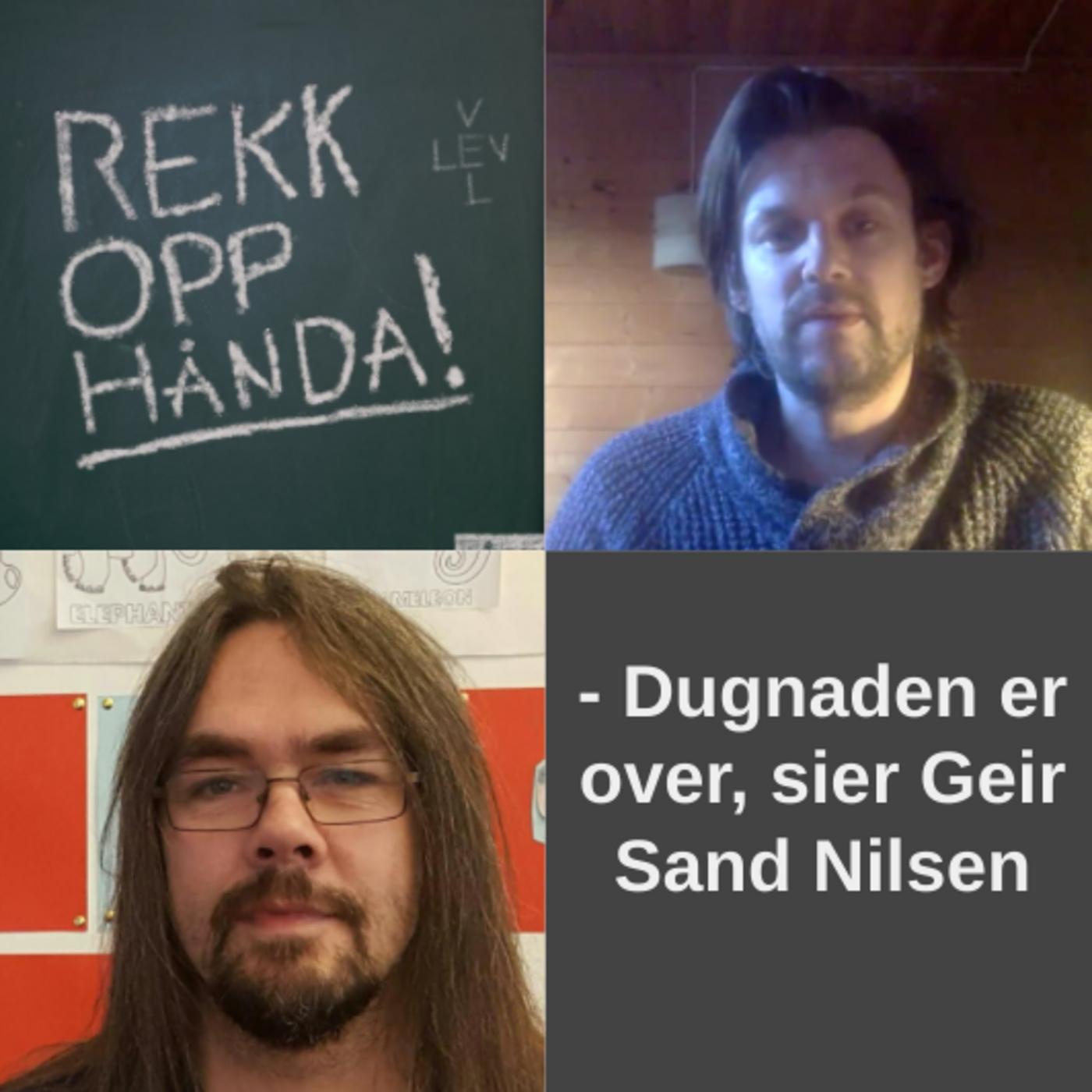 - Dugnaden er over, sier Geir Sand Nilsen