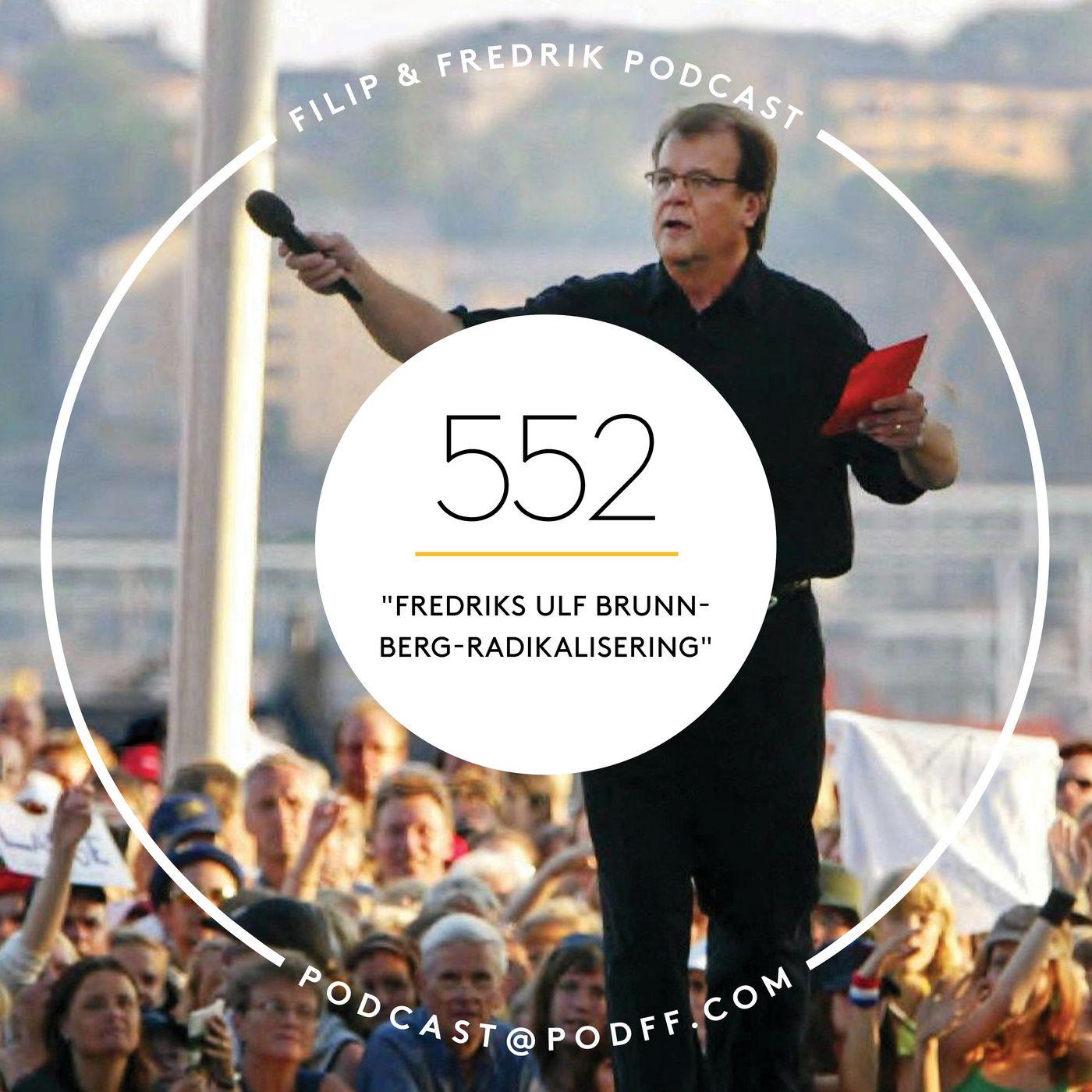 """552. """"Fredriks Ulf Brunnberg-radikalisering"""""""
