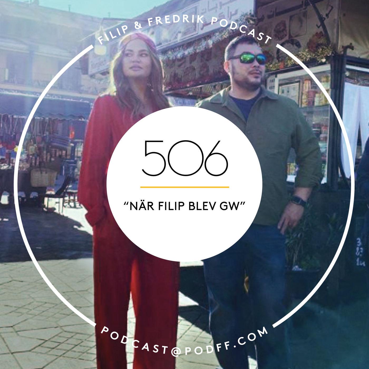 """506. """"När Filip blev GW"""""""